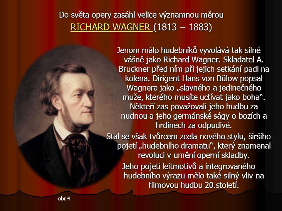 Do světa opery zasáhl velice významnou měrou RICHARD WAGNER (1813 – 1883)