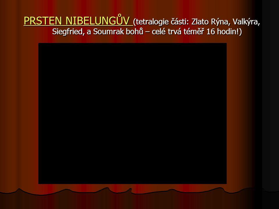 PRSTEN NIBELUNGŮV (tetralogie části: Zlato Rýna, Valkýra, Siegfried, a Soumrak bohů – celé trvá téměř 16 hodin!)