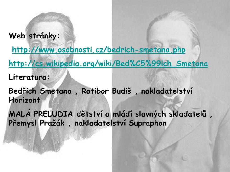 Web stránky: http://www.osobnosti.cz/bedrich-smetana.php. http://cs.wikipedia.org/wiki/Bed%C5%99ich_Smetana.