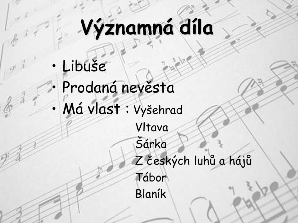 Významná díla Libuše Prodaná nevěsta Má vlast : Vyšehrad Vltava Šárka