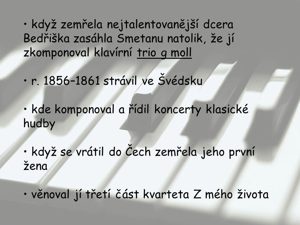 když zemřela nejtalentovanější dcera Bedřiška zasáhla Smetanu natolik, že jí zkomponoval klavírní trio g moll