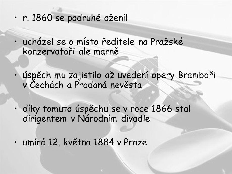 r. 1860 se podruhé oženil ucházel se o místo ředitele na Pražské konzervatoři ale marně.
