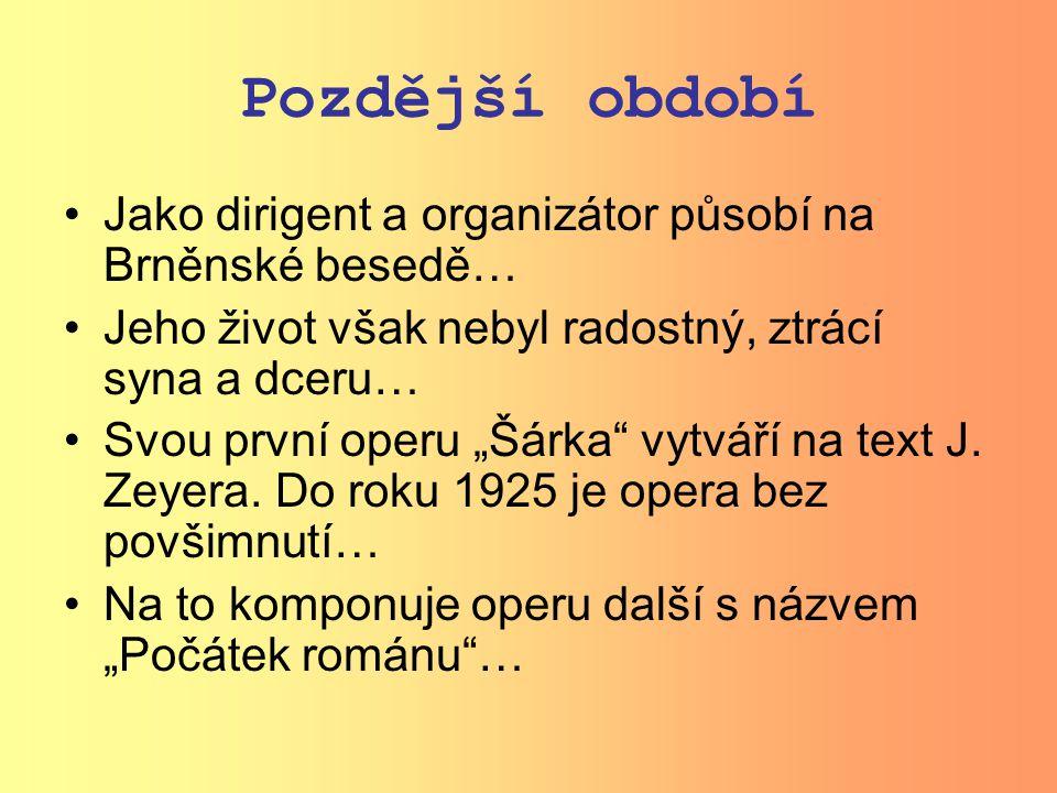 Pozdější období Jako dirigent a organizátor působí na Brněnské besedě…