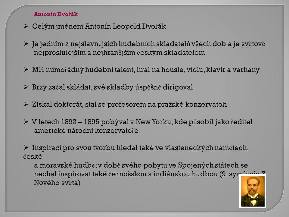 Celým jménem Antonín Leopold Dvořák
