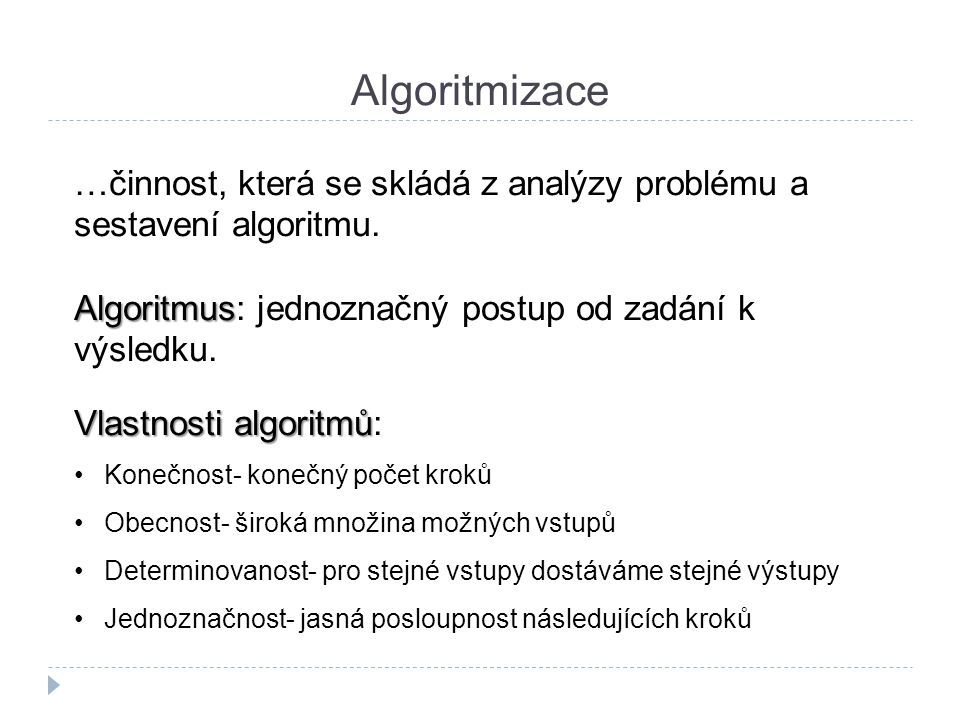 Algoritmizace …činnost, která se skládá z analýzy problému a sestavení algoritmu. Algoritmus: jednoznačný postup od zadání k výsledku.