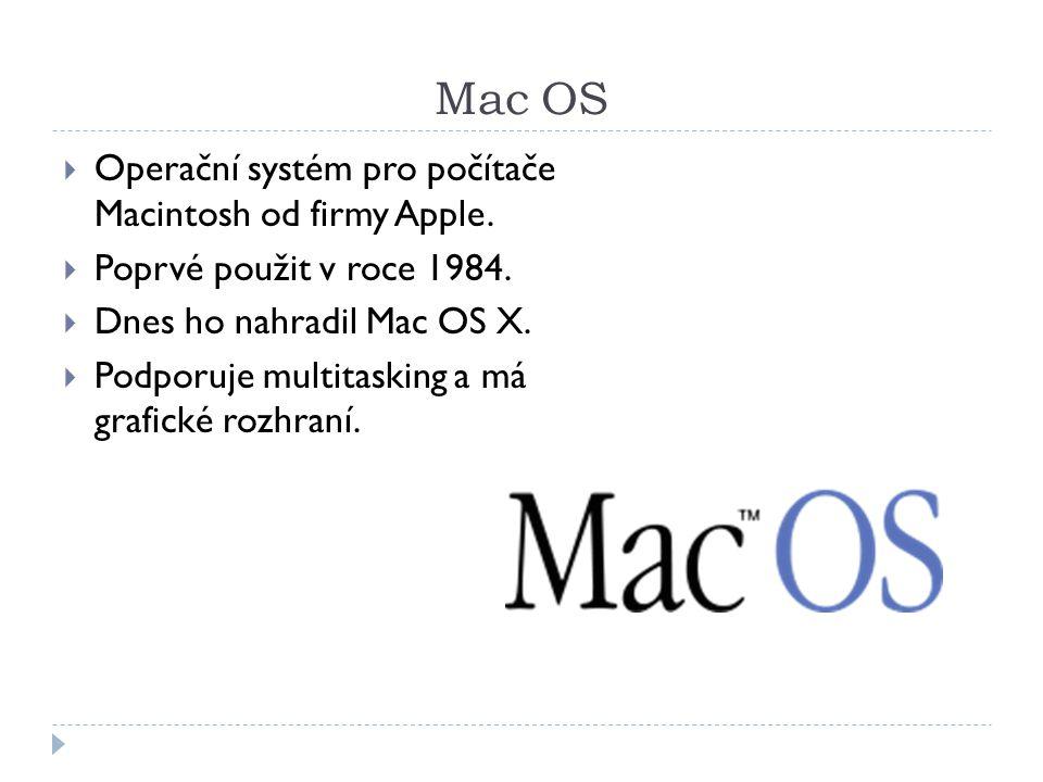 Mac OS Operační systém pro počítače Macintosh od firmy Apple.