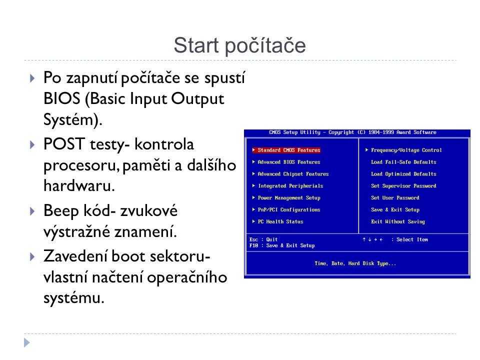 Start počítače Po zapnutí počítače se spustí BIOS (Basic Input Output Systém). POST testy- kontrola procesoru, paměti a dalšího hardwaru.