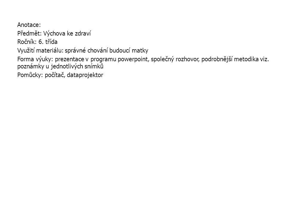 Anotace: Předmět: Výchova ke zdraví. Ročník: 6. třída. Využití materiálu: správné chování budoucí matky.