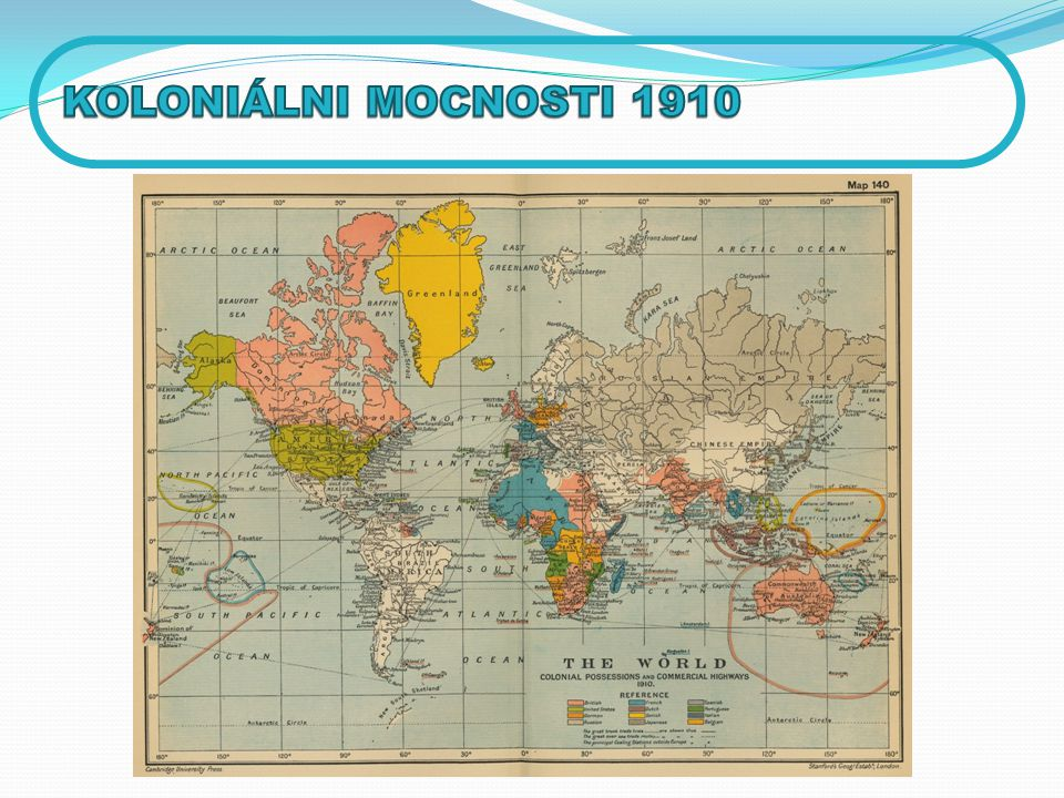 KOLONIÁLNI MOCNOSTI 1910 Mapa v učebnici – oblasti vlivu Evropy – okomentovat – jaký to mohlo mít vliv.