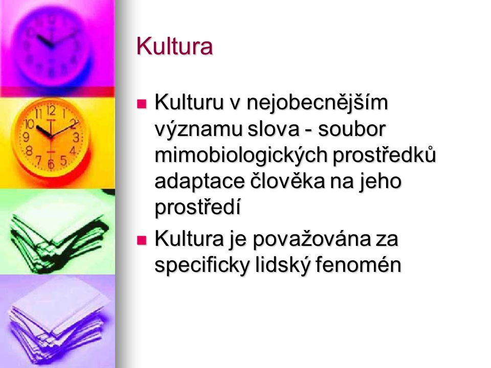 Kultura Kulturu v nejobecnějším významu slova - soubor mimobiologických prostředků adaptace člověka na jeho prostředí.