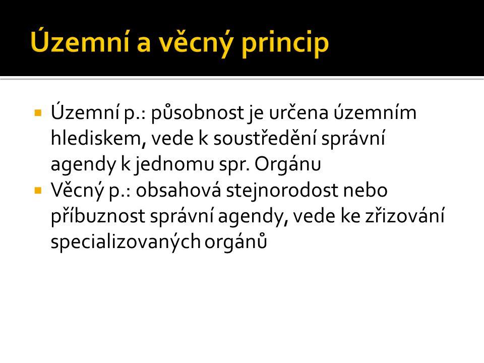 Územní a věcný princip Územní p.: působnost je určena územním hlediskem, vede k soustředění správní agendy k jednomu spr. Orgánu.