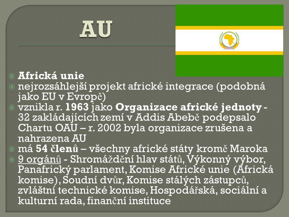 AU Africká unie. nejrozsáhlejší projekt africké integrace (podobná jako EU v Evropě)