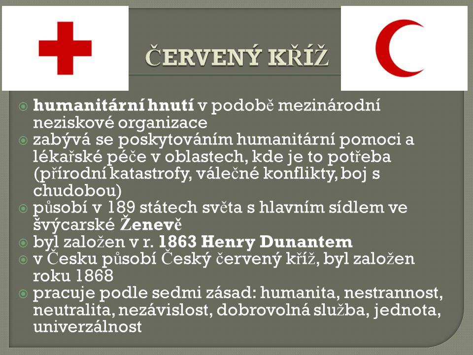 ČERVENÝ KŘÍŽ humanitární hnutí v podobě mezinárodní neziskové organizace.