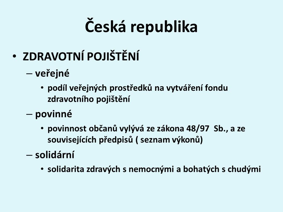 Česká republika ZDRAVOTNÍ POJIŠTĚNÍ veřejné povinné solidární