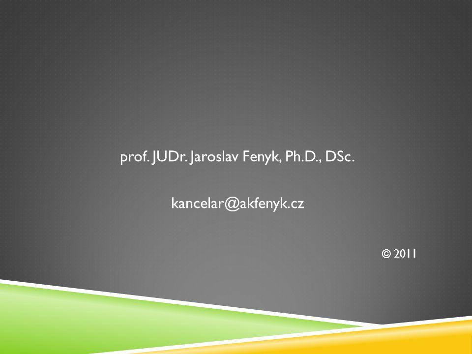 prof. JUDr. Jaroslav Fenyk, Ph.D., DSc. kancelar@akfenyk.cz