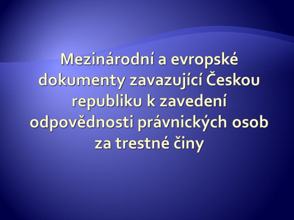 Mezinárodní a evropské dokumenty zavazující Českou republiku k zavedení odpovědnosti právnických osob za trestné činy