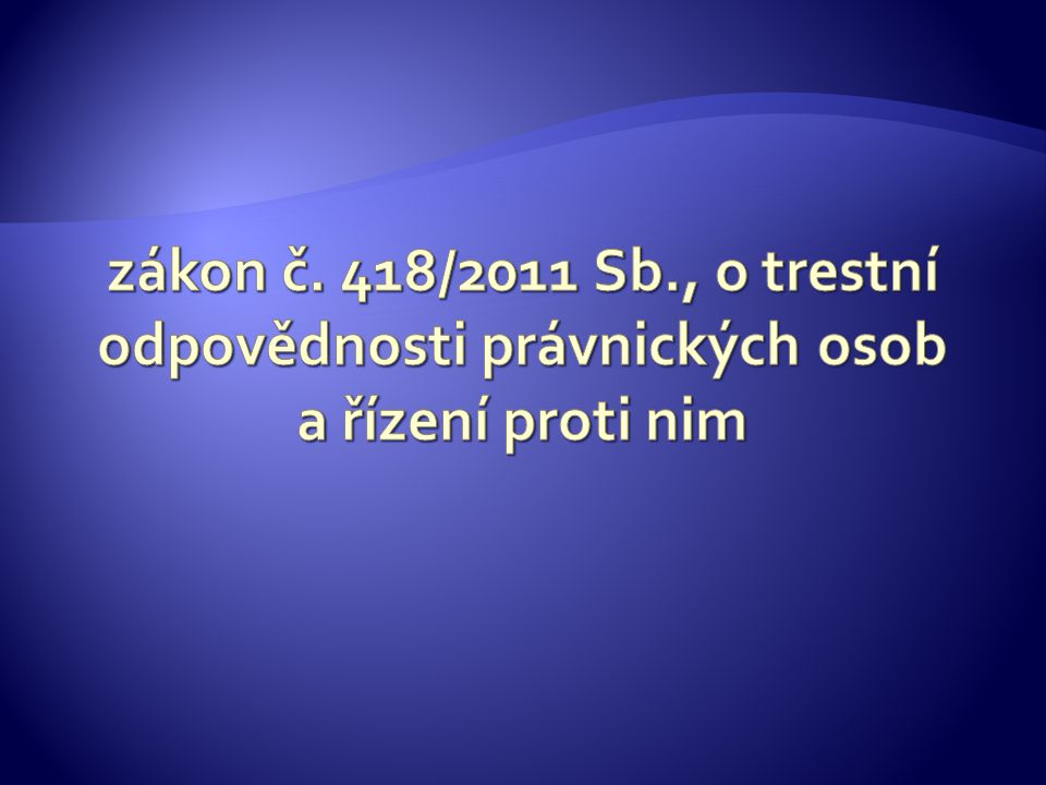 zákon č. 418/2011 Sb., o trestní odpovědnosti právnických osob a řízení proti nim