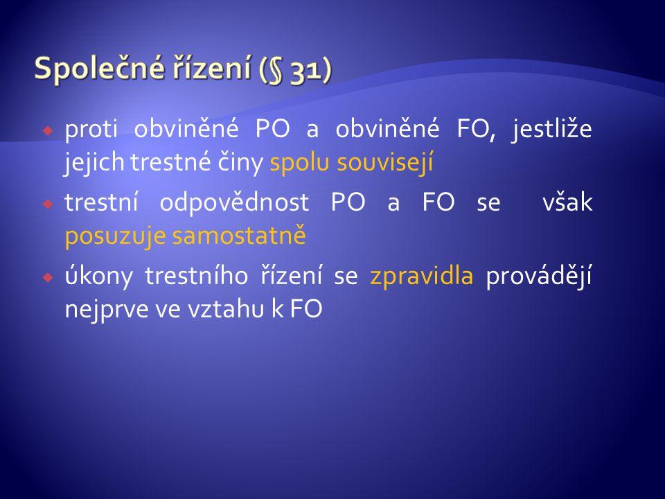 Společné řízení (§ 31) proti obviněné PO a obviněné FO, jestliže jejich trestné činy spolu souvisejí.