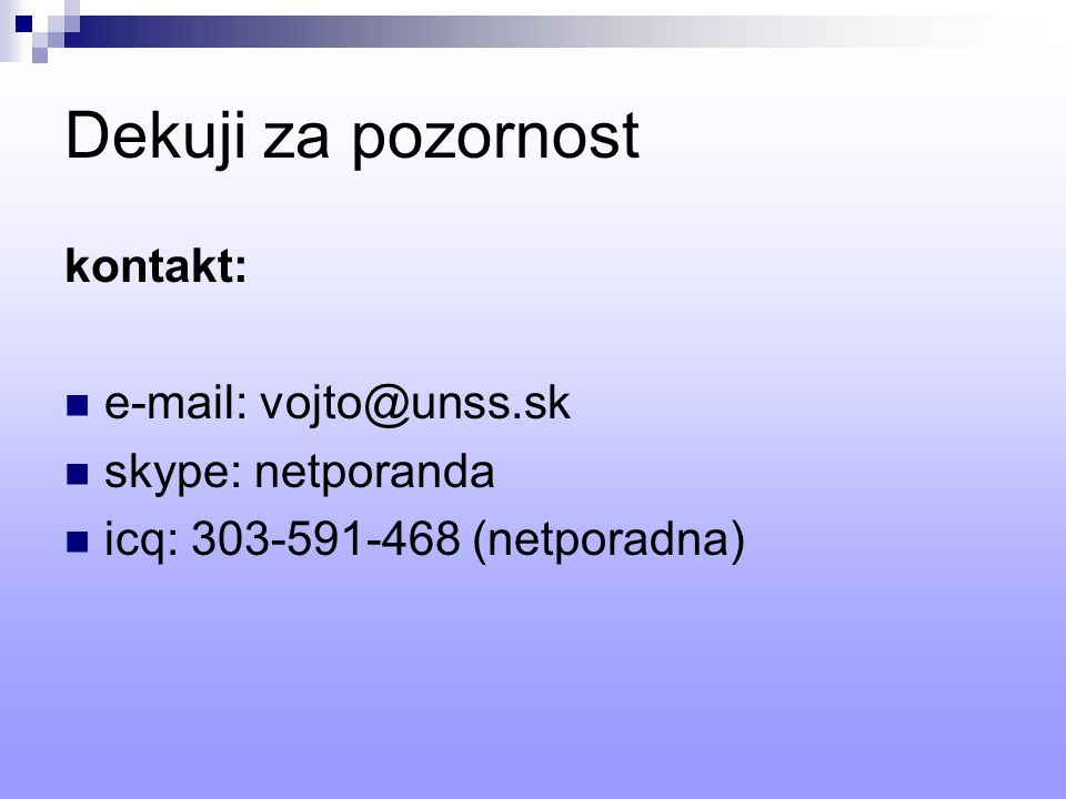 Dekuji za pozornost kontakt: e-mail: vojto@unss.sk skype: netporanda