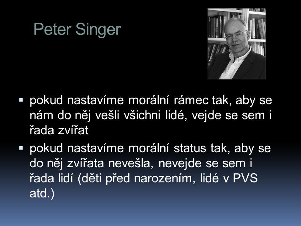 Peter Singer pokud nastavíme morální rámec tak, aby se nám do něj vešli všichni lidé, vejde se sem i řada zvířat.