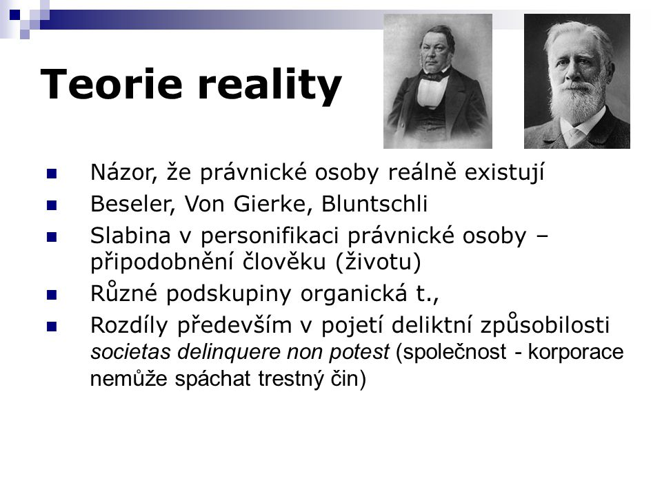 Teorie reality Názor, že právnické osoby reálně existují