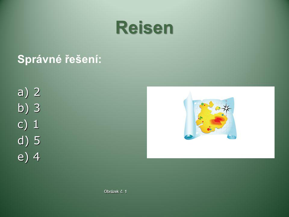 Reisen Správné řešení: a) 2 b) 3 c) 1 d) 5 e) 4 Obrázek č. 1