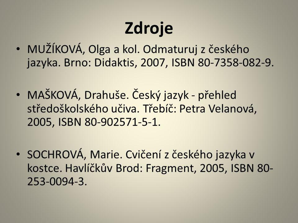 Zdroje MUŽÍKOVÁ, Olga a kol. Odmaturuj z českého jazyka. Brno: Didaktis, 2007, ISBN 80-7358-082-9.