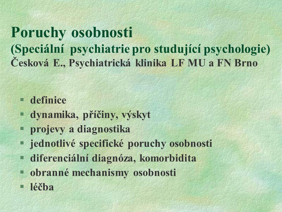 Poruchy osobnosti (Speciální psychiatrie pro studující psychologie) Česková E., Psychiatrická klinika LF MU a FN Brno