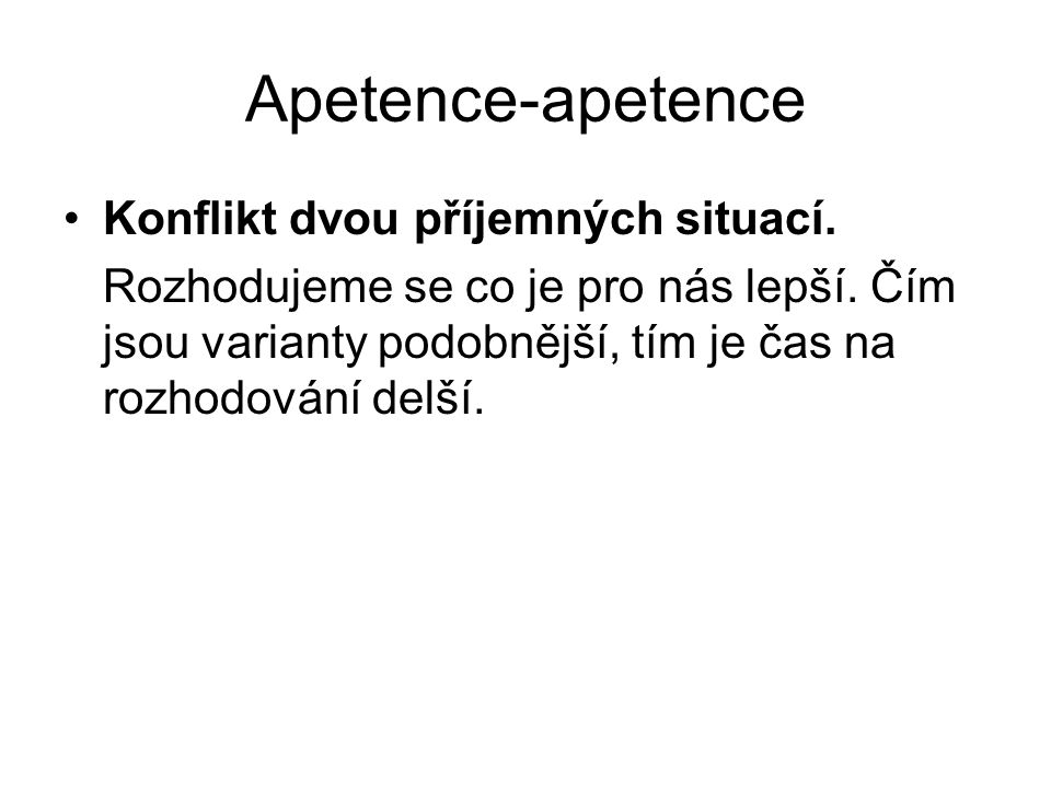 Apetence-apetence Konflikt dvou příjemných situací.