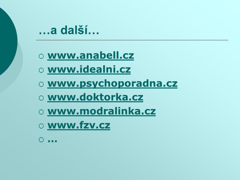 …a další… www.anabell.cz www.idealni.cz www.psychoporadna.cz