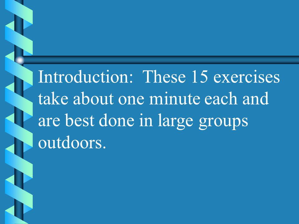 Introduction: These 15 exercises take about one minute each and are best done in large groups outdoors.
