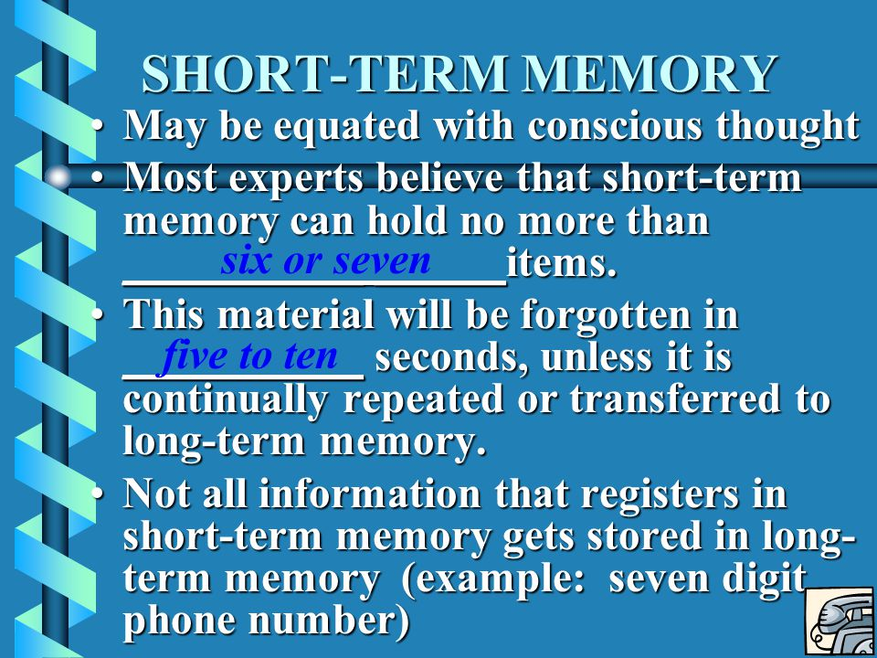 SHORT-TERM MEMORY May be equated with conscious thought