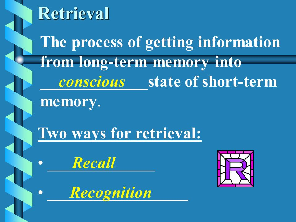 Retrieval The process of getting information from long-term memory into _____________state of short-term memory.