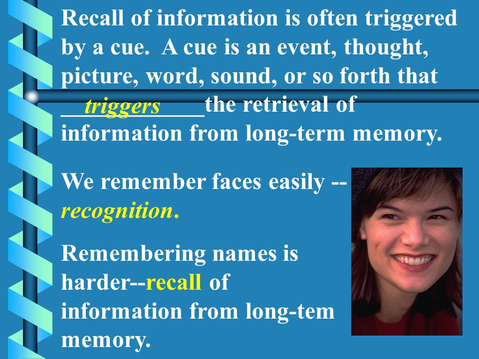 Recall of information is often triggered by a cue