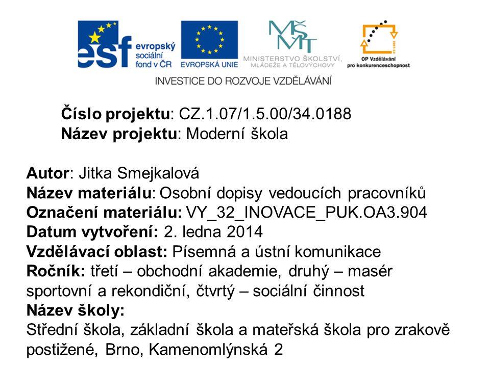 Číslo projektu: CZ.1.07/1.5.00/34.0188 Název projektu: Moderní škola. Autor: Jitka Smejkalová. Název materiálu: Osobní dopisy vedoucích pracovníků.