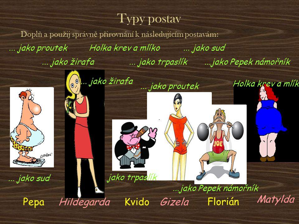 Typy postav Matylda Pepa Hildegarda Kvido Gizela Florián