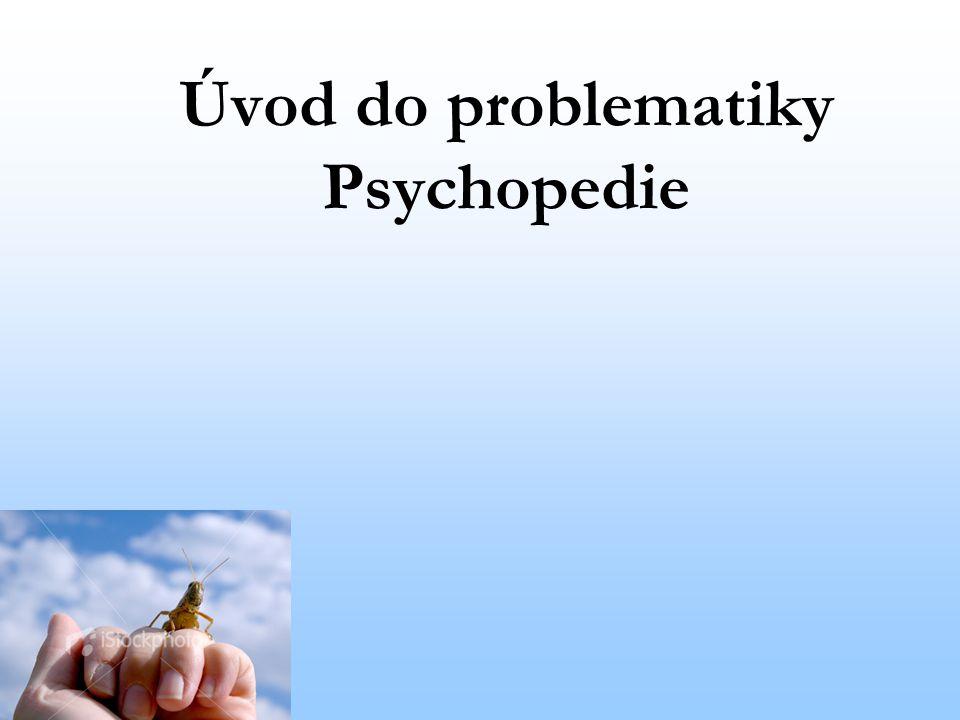 Úvod do problematiky Psychopedie