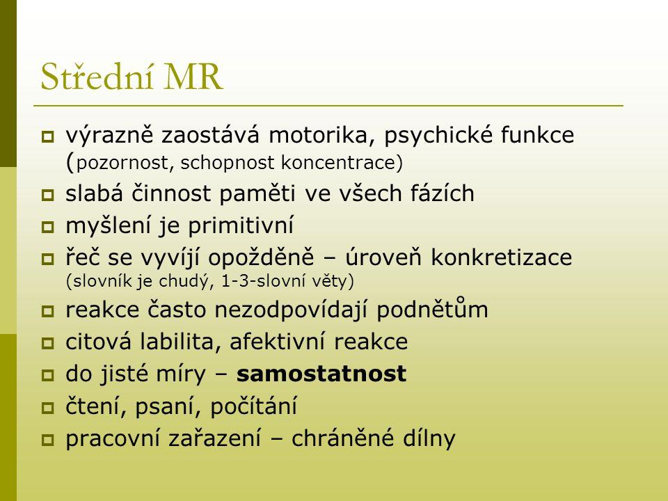 Střední MR výrazně zaostává motorika, psychické funkce (pozornost, schopnost koncentrace) slabá činnost paměti ve všech fázích.