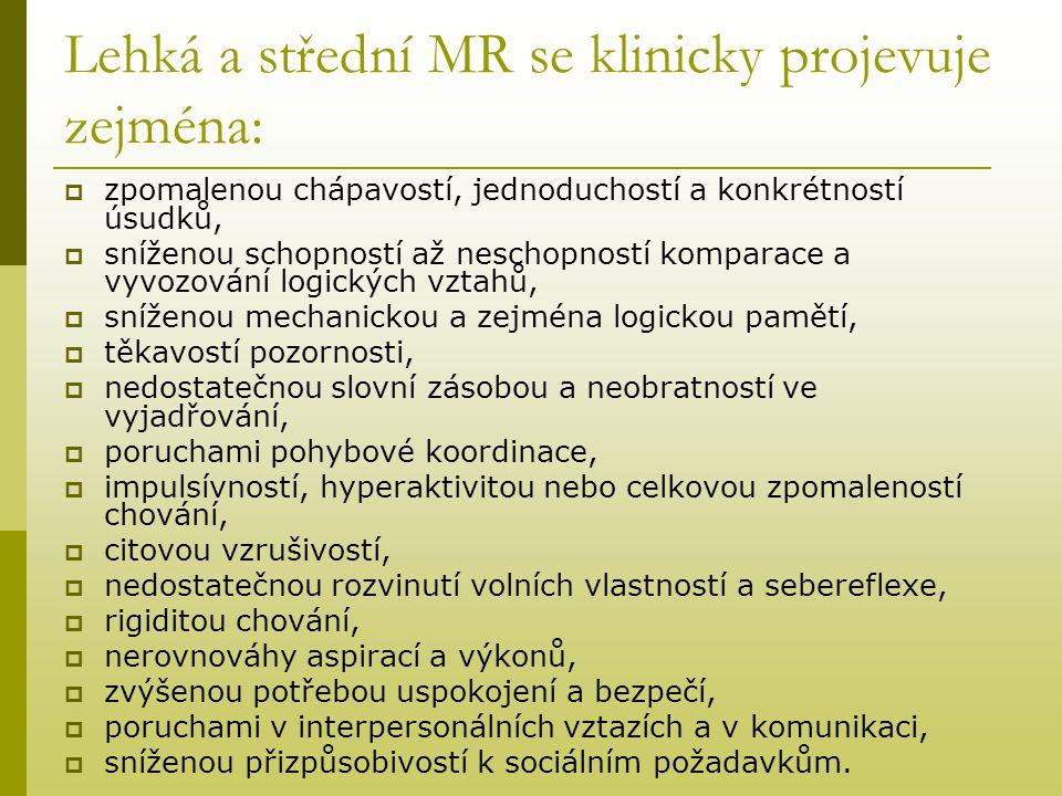 Lehká a střední MR se klinicky projevuje zejména: