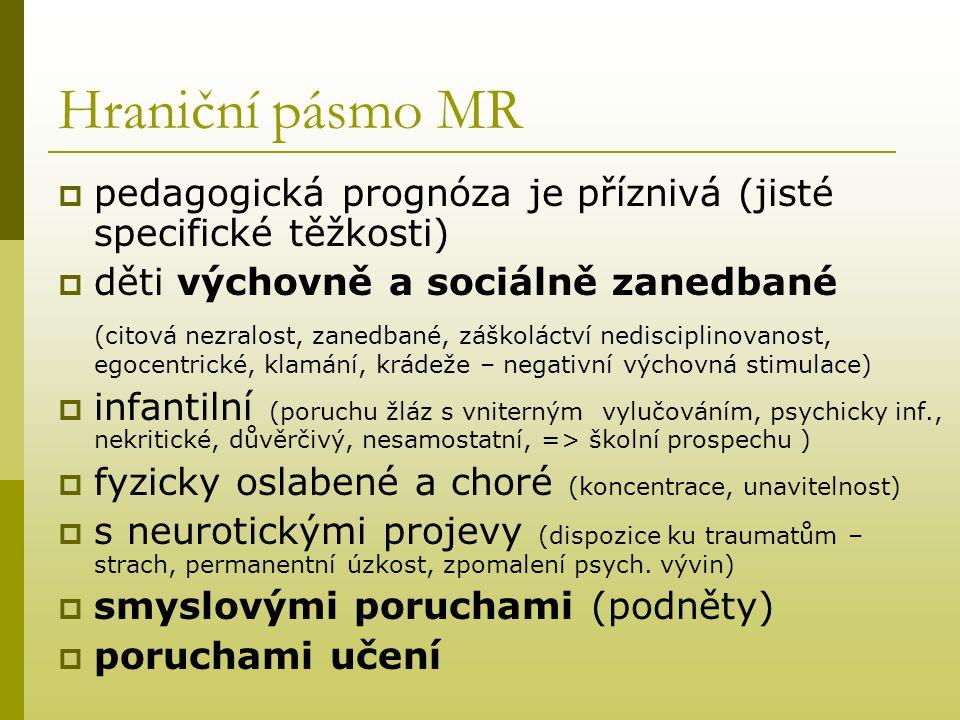 Hraniční pásmo MR pedagogická prognóza je příznivá (jisté specifické těžkosti) děti výchovně a sociálně zanedbané.