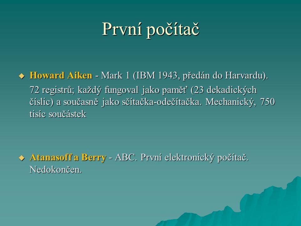 První počítač Howard Aiken - Mark 1 (IBM 1943, předán do Harvardu).