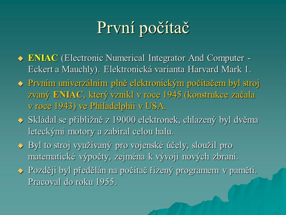 První počítač ENIAC (Electronic Numerical Integrator And Computer - Eckert a Mauchly). Elektronická varianta Harvard Mark 1.