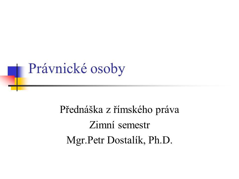 Přednáška z římského práva Zimní semestr Mgr.Petr Dostalík, Ph.D.