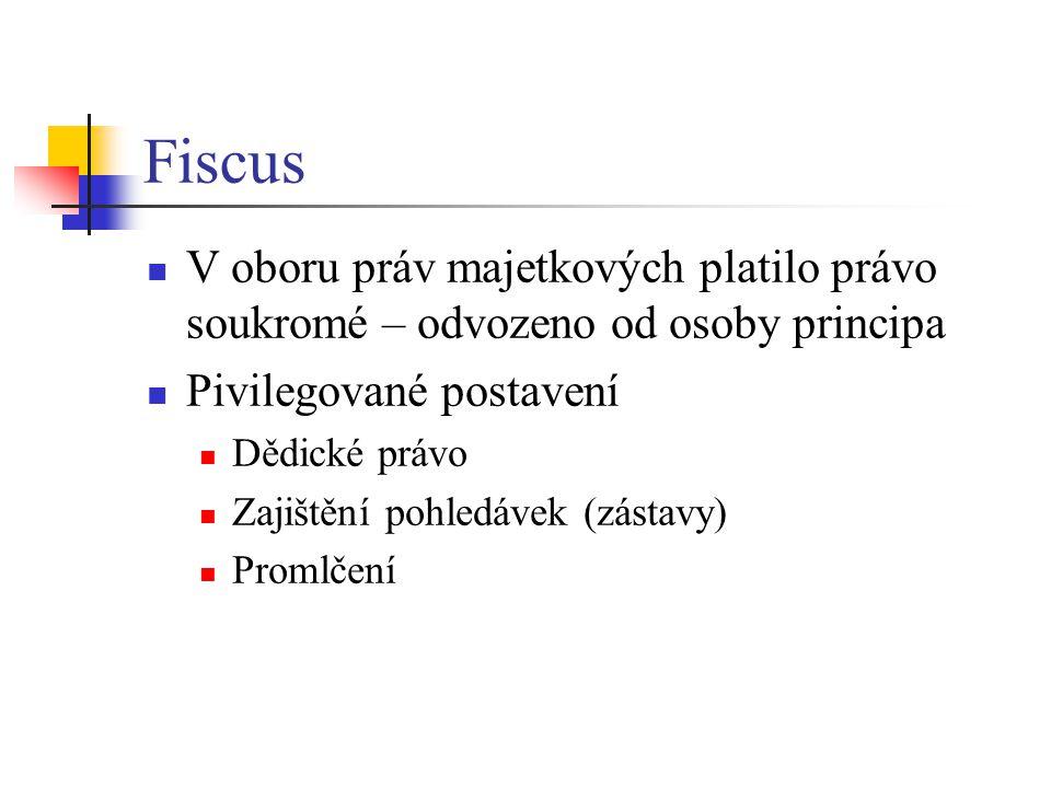 Fiscus V oboru práv majetkových platilo právo soukromé – odvozeno od osoby principa. Pivilegované postavení.