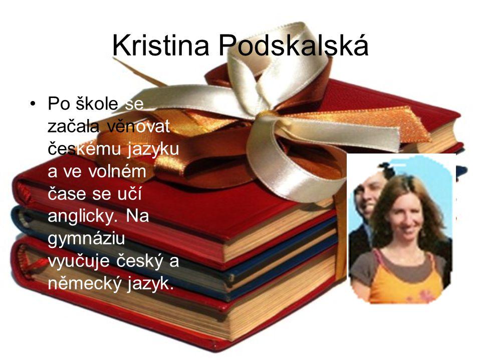 Kristina Podskalská Po škole se začala věnovat českému jazyku a ve volném čase se učí anglicky.