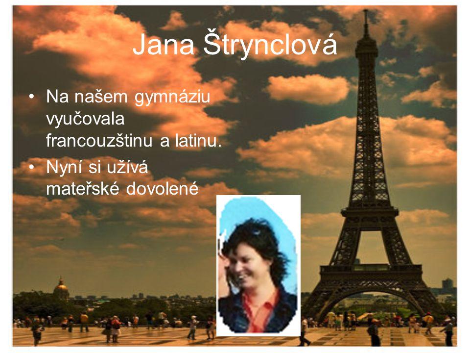 Jana Štrynclová Na našem gymnáziu vyučovala francouzštinu a latinu.