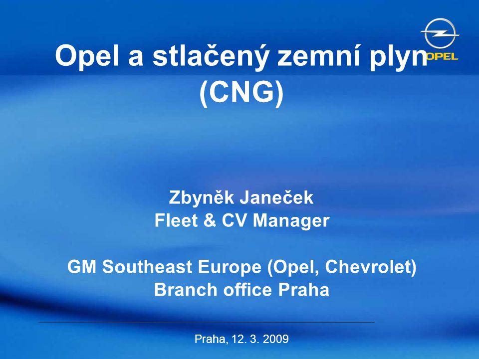 Opel a stlačený zemní plyn (CNG) Zbyněk Janeček Fleet & CV Manager GM Southeast Europe (Opel, Chevrolet) Branch office Praha Praha, 12.