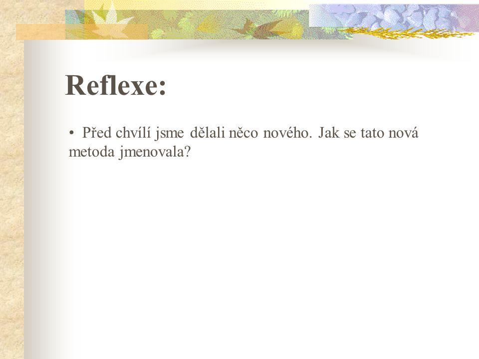 Reflexe: Před chvílí jsme dělali něco nového. Jak se tato nová metoda jmenovala