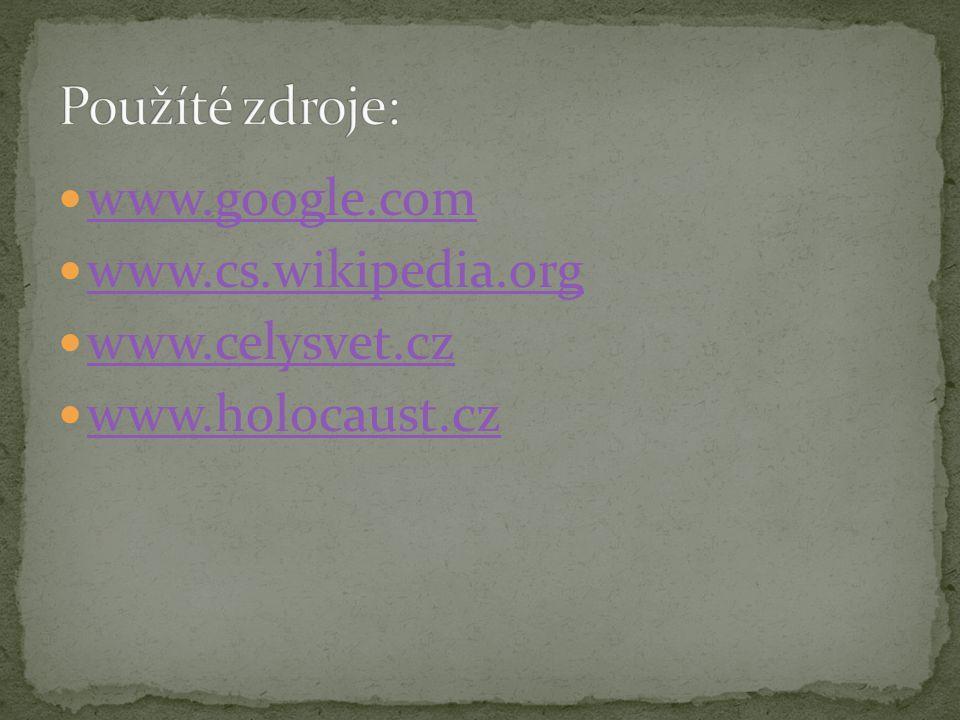Použíté zdroje: www.google.com www.cs.wikipedia.org www.celysvet.cz