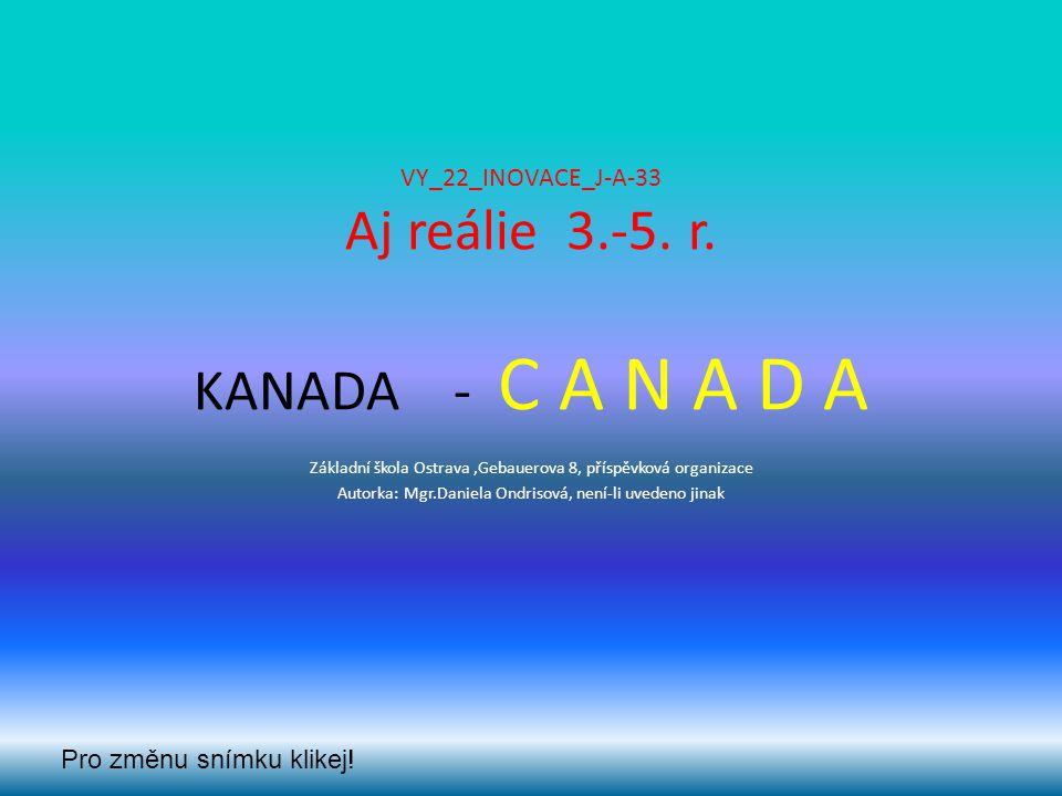 VY_22_INOVACE_J-A-33 Aj reálie 3.-5. r. KANADA - C A N A D A